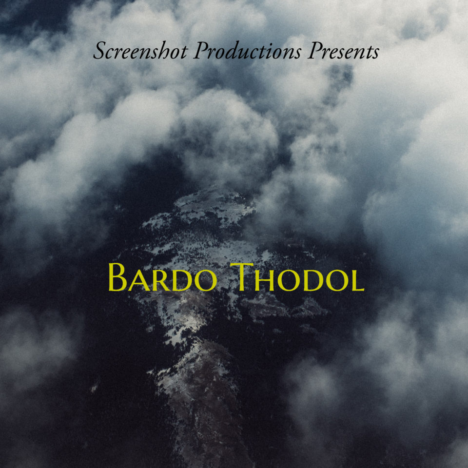 Screenshot Productions presents: Bardo Thodol (The Tibetan Book of the Dead)